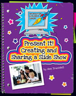Click here to view the eBook titled Present It! Creating and Sharing a Slide Show